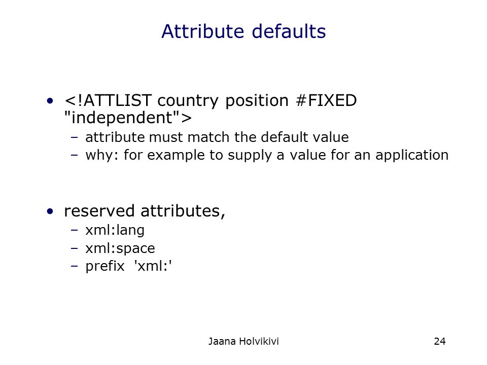 Attribute defaults <!ATTLIST country position #FIXED independent > attribute must match the default value.