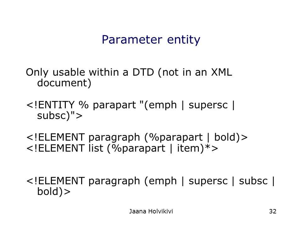 Parameter entity Only usable within a DTD (not in an XML document)
