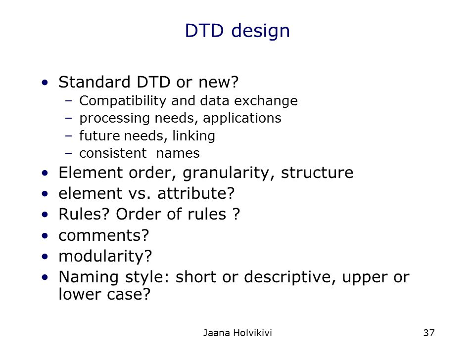 DTD design Standard DTD or new Element order, granularity, structure