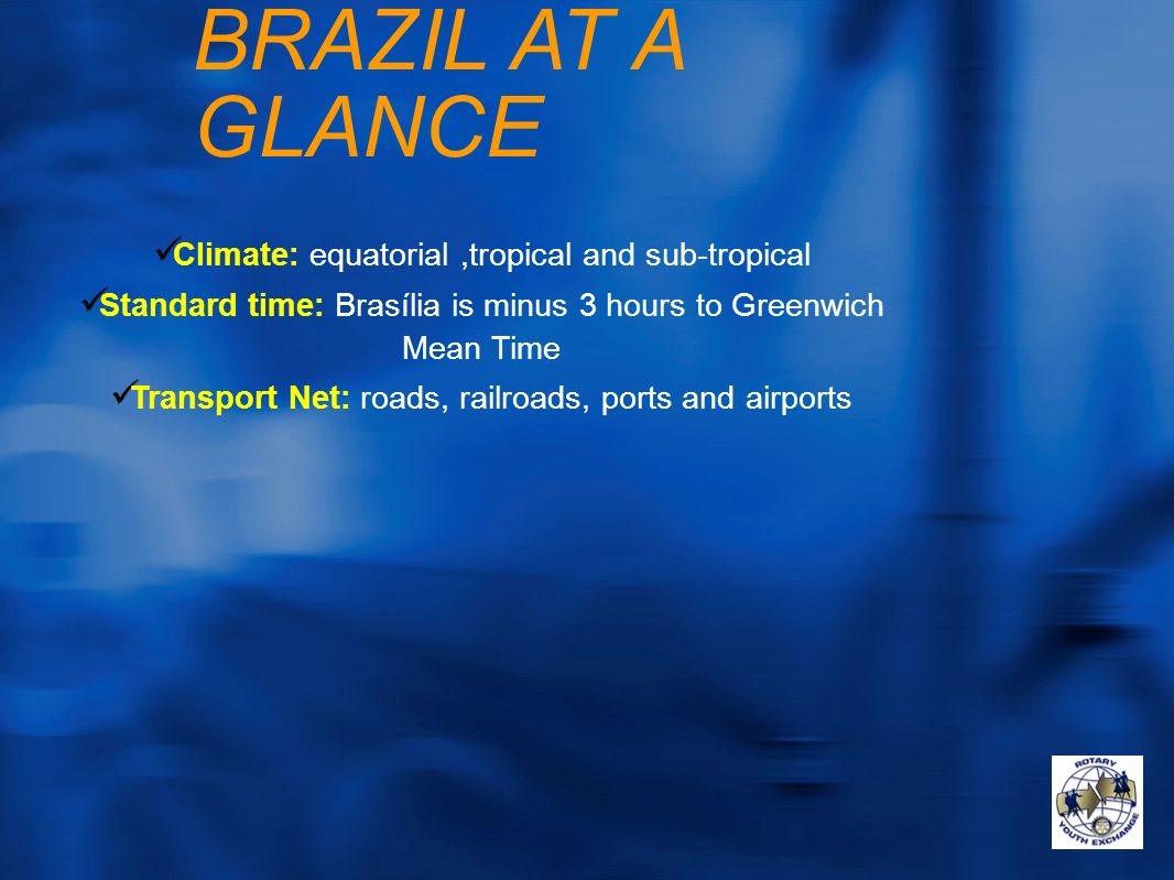 BRAZIL AT A GLANCE Climate: equatorial ,tropical and sub-tropical
