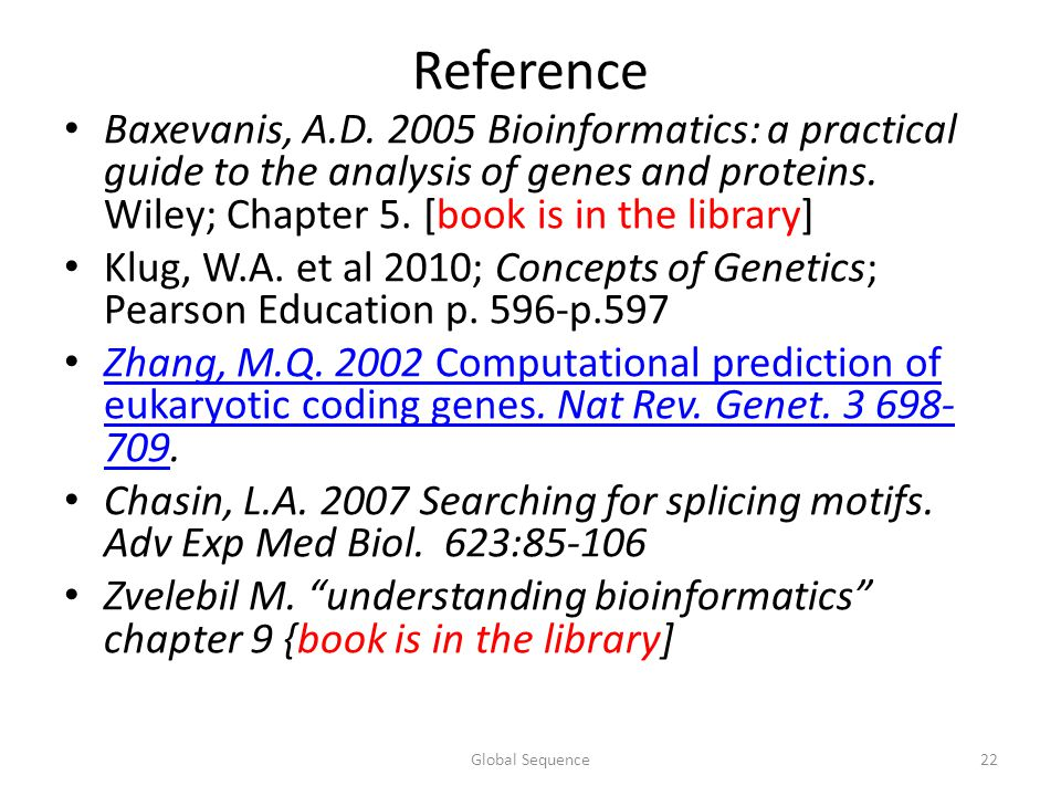 Reference Baxevanis, A.D Bioinformatics: a practical guide to the analysis of genes and proteins. Wiley; Chapter 5. [book is in the library]