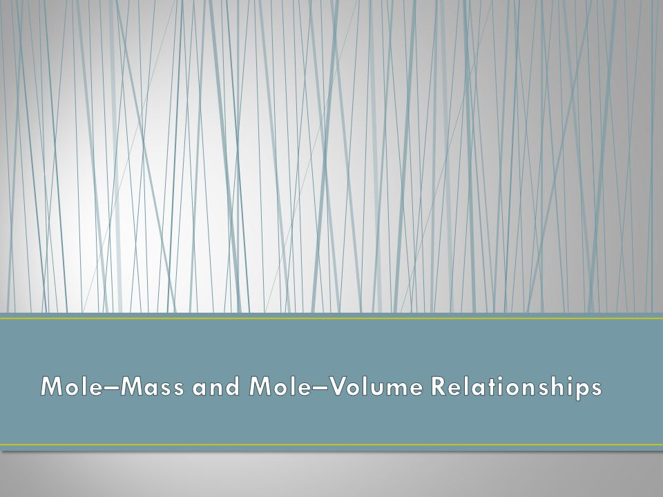 Mole–Mass and Mole–Volume Relationships