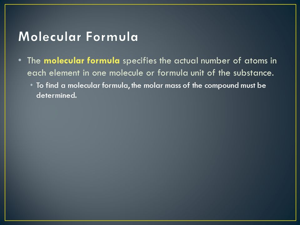 Molecular Formula The molecular formula specifies the actual number of atoms in each element in one molecule or formula unit of the substance.