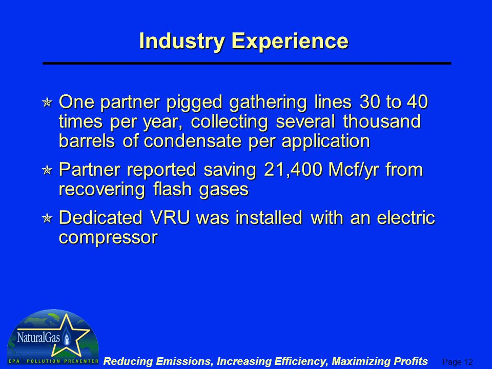 Industry Experience One partner pigged gathering lines 30 to 40 times per year, collecting several thousand barrels of condensate per application.