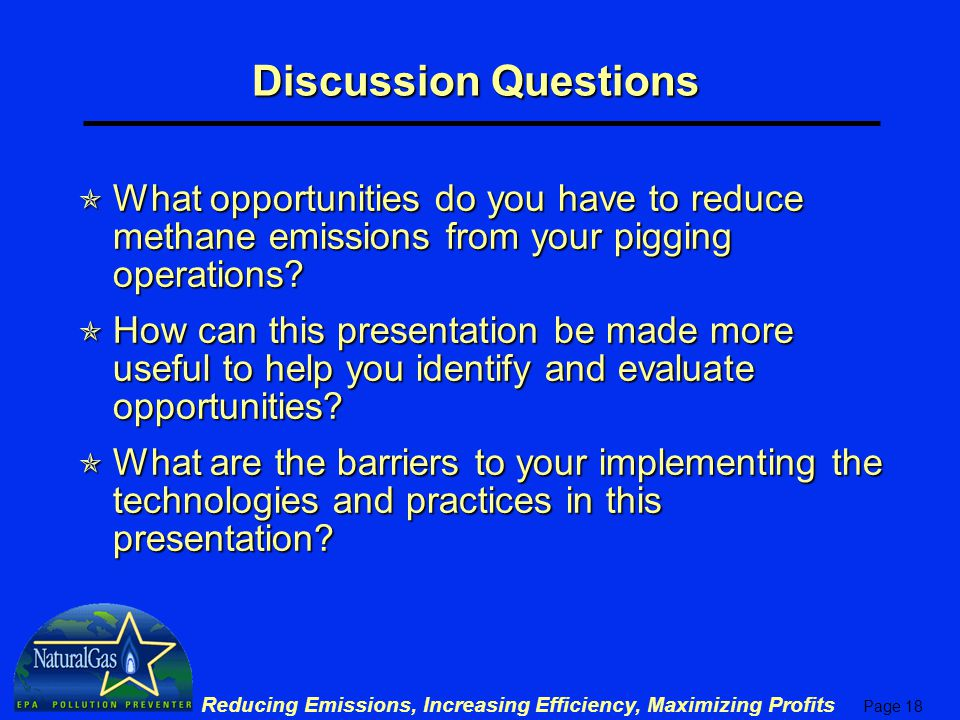 Discussion Questions What opportunities do you have to reduce methane emissions from your pigging operations