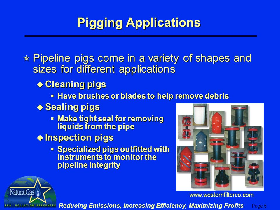 Pigging Applications Pipeline pigs come in a variety of shapes and sizes for different applications.