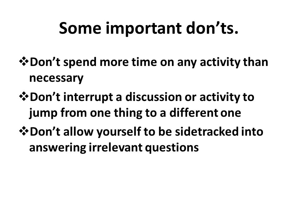 Some important don'ts. Don't spend more time on any activity than necessary.