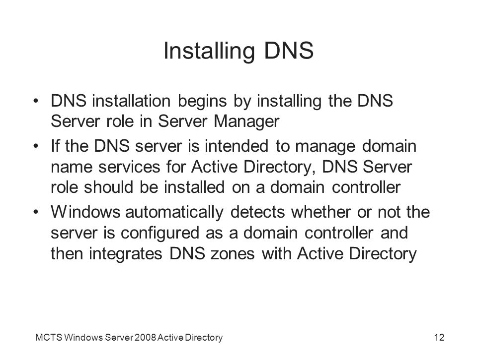 Installing DNS DNS installation begins by installing the DNS Server role in Server Manager.
