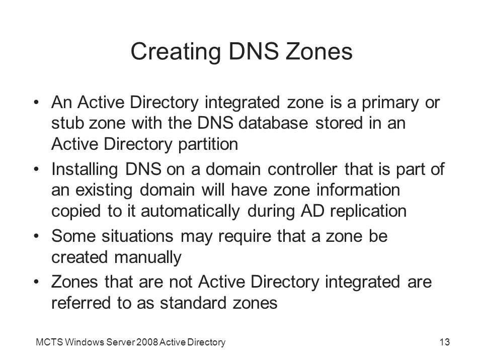 Creating DNS Zones An Active Directory integrated zone is a primary or stub zone with the DNS database stored in an Active Directory partition.