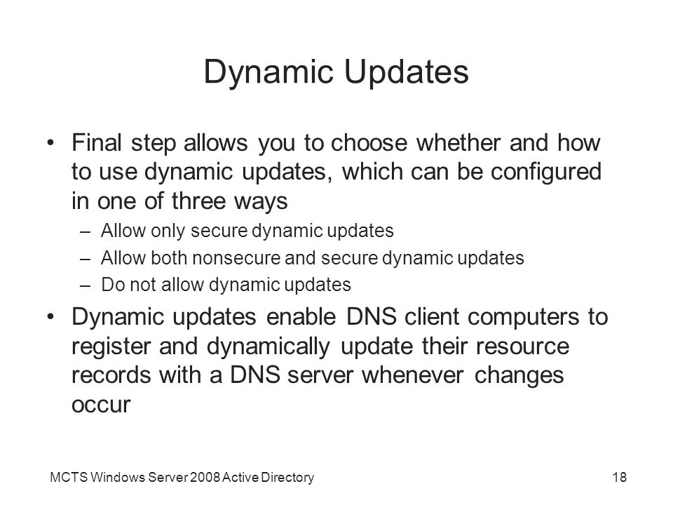 Dynamic Updates Final step allows you to choose whether and how to use dynamic updates, which can be configured in one of three ways.