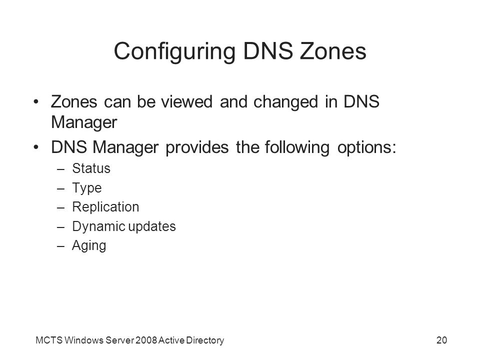 Configuring DNS Zones Zones can be viewed and changed in DNS Manager