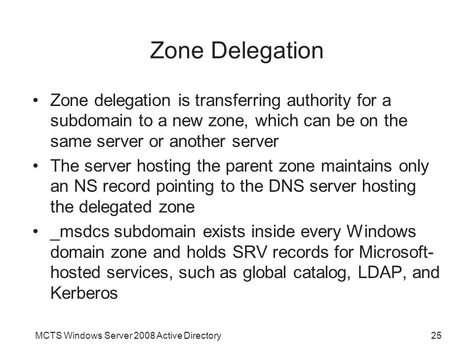 Zone Delegation Zone delegation is transferring authority for a subdomain to a new zone, which can be on the same server or another server.