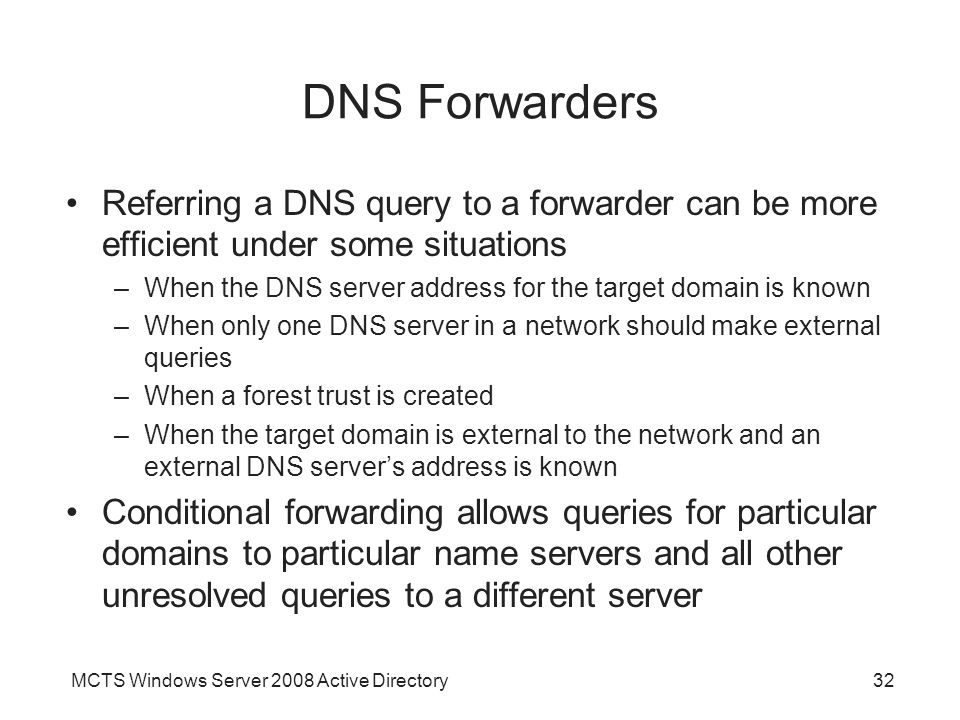 DNS Forwarders Referring a DNS query to a forwarder can be more efficient under some situations.