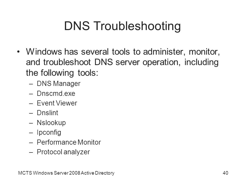 DNS Troubleshooting Windows has several tools to administer, monitor, and troubleshoot DNS server operation, including the following tools: