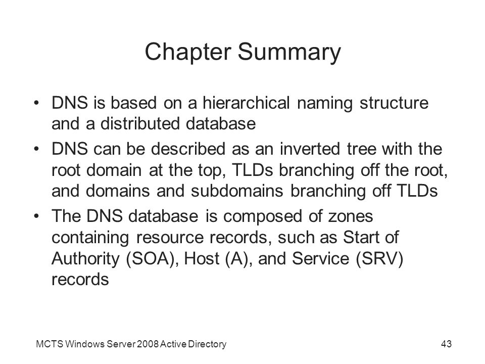 Chapter Summary DNS is based on a hierarchical naming structure and a distributed database.