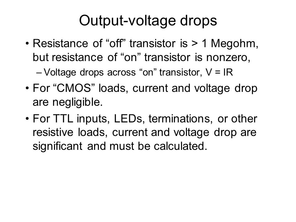 Output-voltage drops Resistance of off transistor is > 1 Megohm, but resistance of on transistor is nonzero,