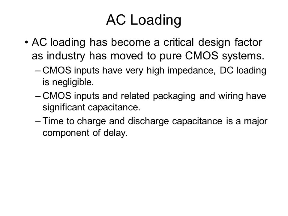 AC Loading AC loading has become a critical design factor as industry has moved to pure CMOS systems.