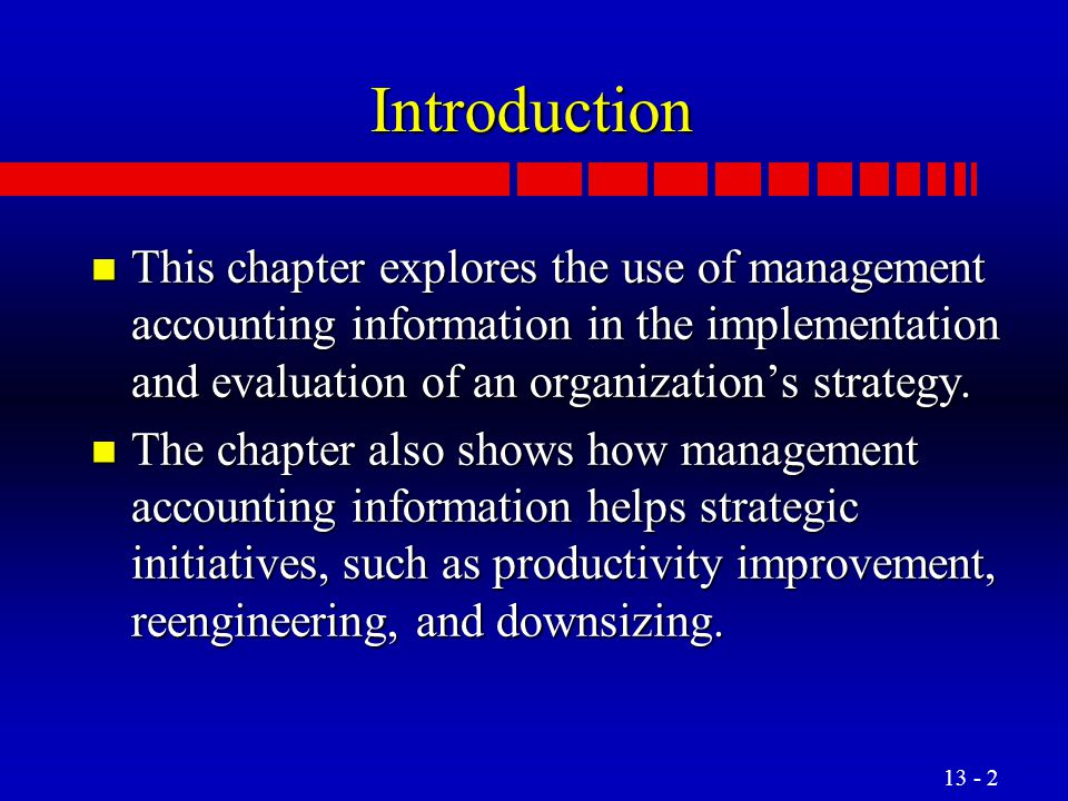 Introduction This chapter explores the use of management accounting information in the implementation and evaluation of an organization's strategy.