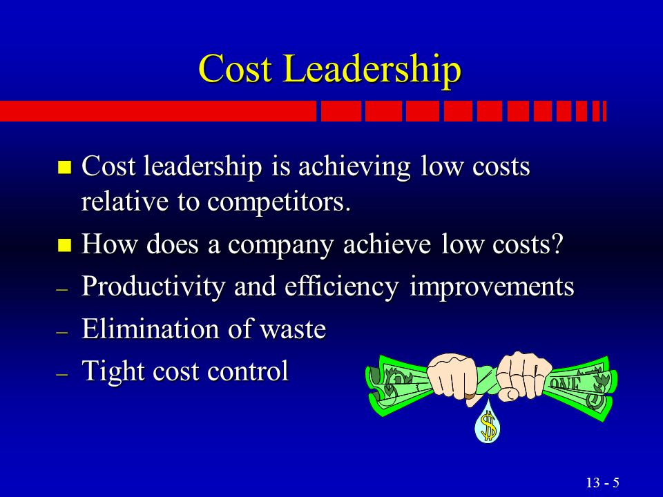 Cost Leadership Cost leadership is achieving low costs relative to competitors. How does a company achieve low costs