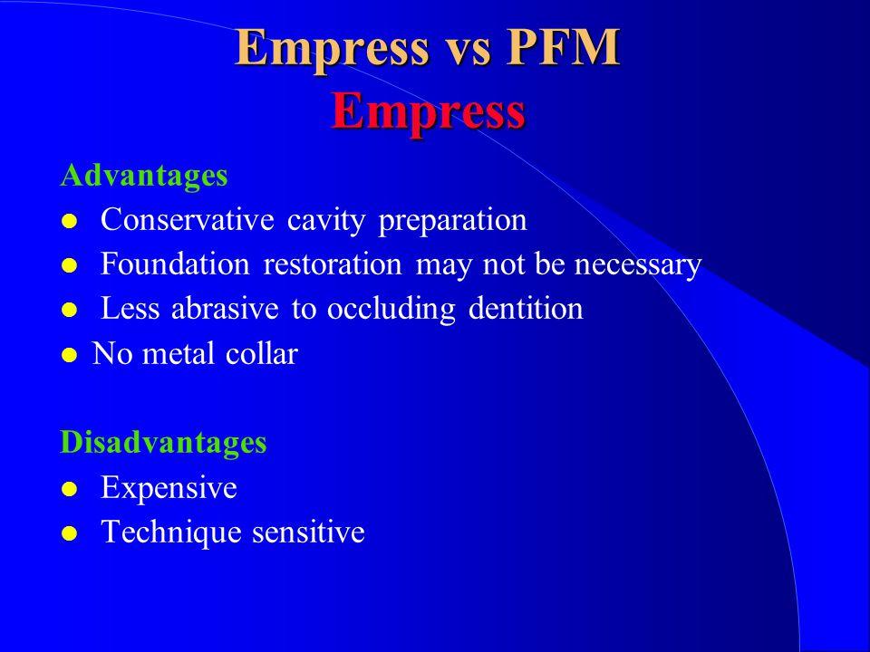 Empress vs PFM Empress Advantages Conservative cavity preparation
