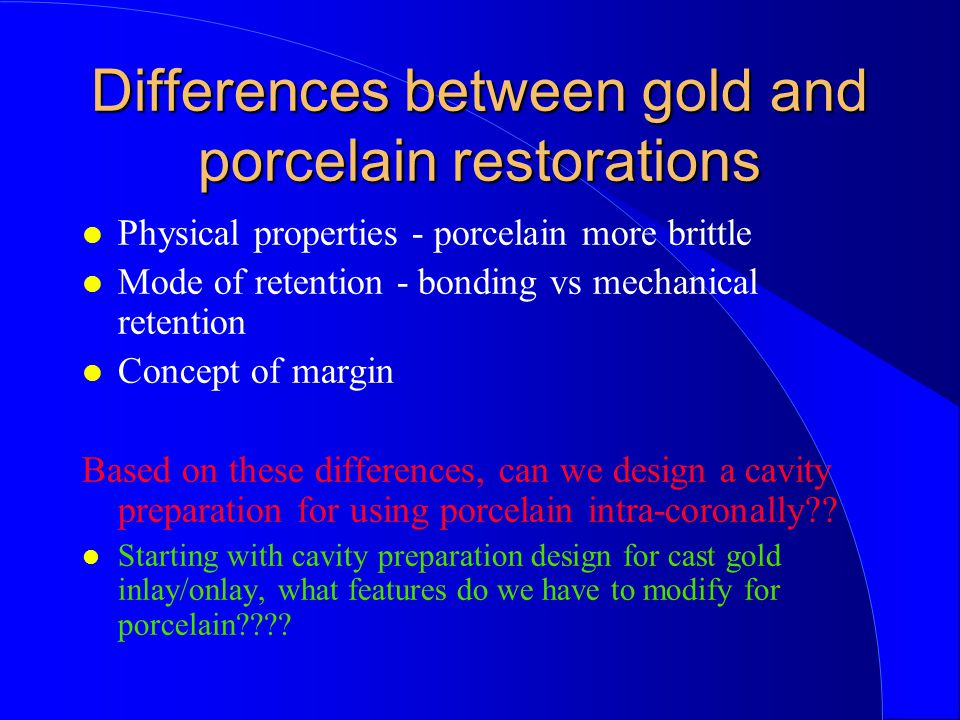 Differences between gold and porcelain restorations