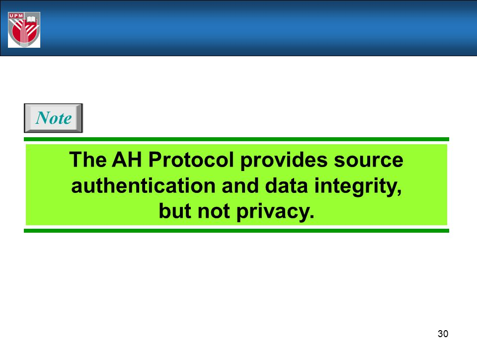 Note The AH Protocol provides source authentication and data integrity, but not privacy.