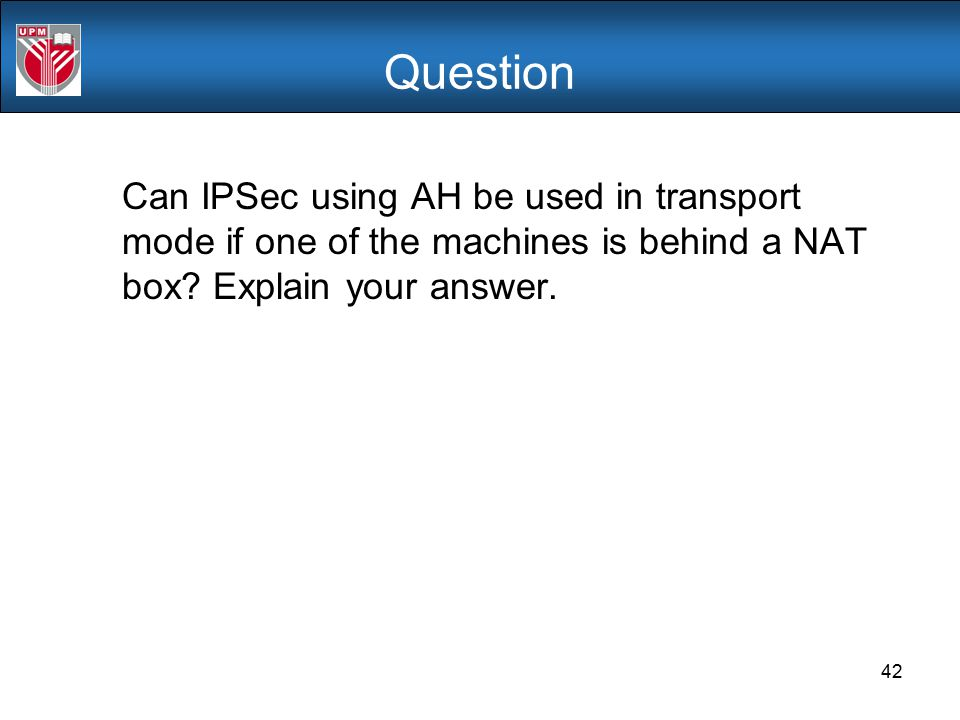 Question Can IPSec using AH be used in transport mode if one of the machines is behind a NAT box.