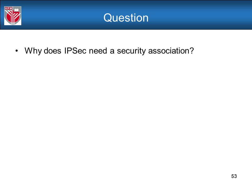 Question Why does IPSec need a security association