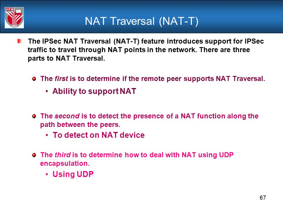 NAT Traversal (NAT-T) Ability to support NAT To detect on NAT device