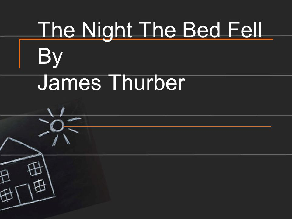 the night the bed fell by james thurber ppt video online  1 the night the bed fell by james thurber