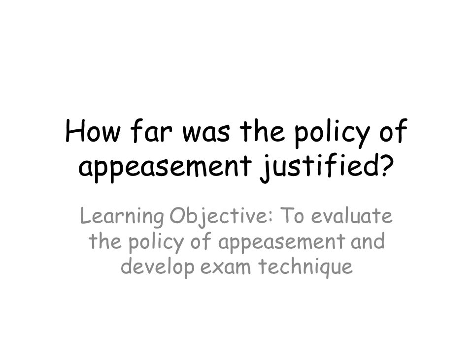 was the policy of appeasement justified essay Open document below is an essay on was the british policy if appeasement justified  from anti essays, your source for research papers, essays, and.