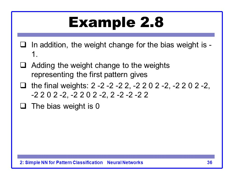 Example 2.8 In addition, the weight change for the bias weight is - 1.