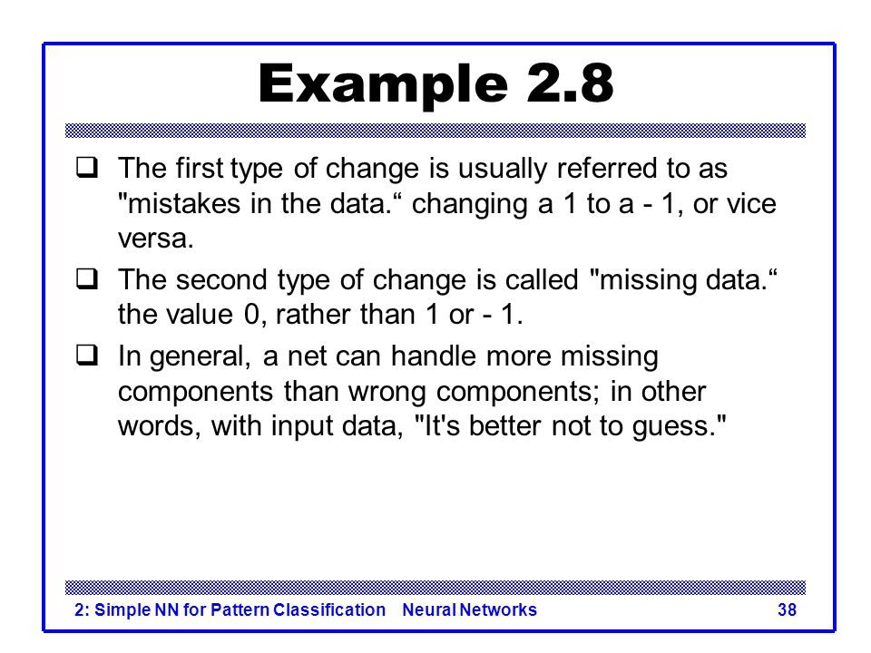Example 2.8 The first type of change is usually referred to as mistakes in the data. changing a 1 to a - 1, or vice versa.