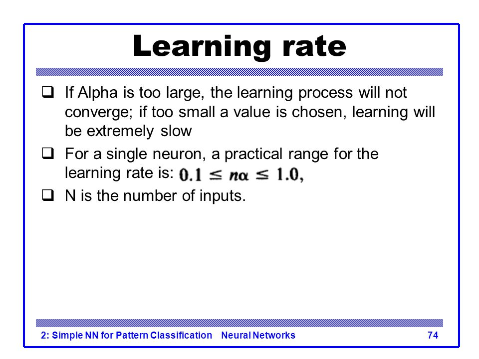 Learning rate If Alpha is too large, the learning process will not converge; if too small a value is chosen, learning will be extremely slow.