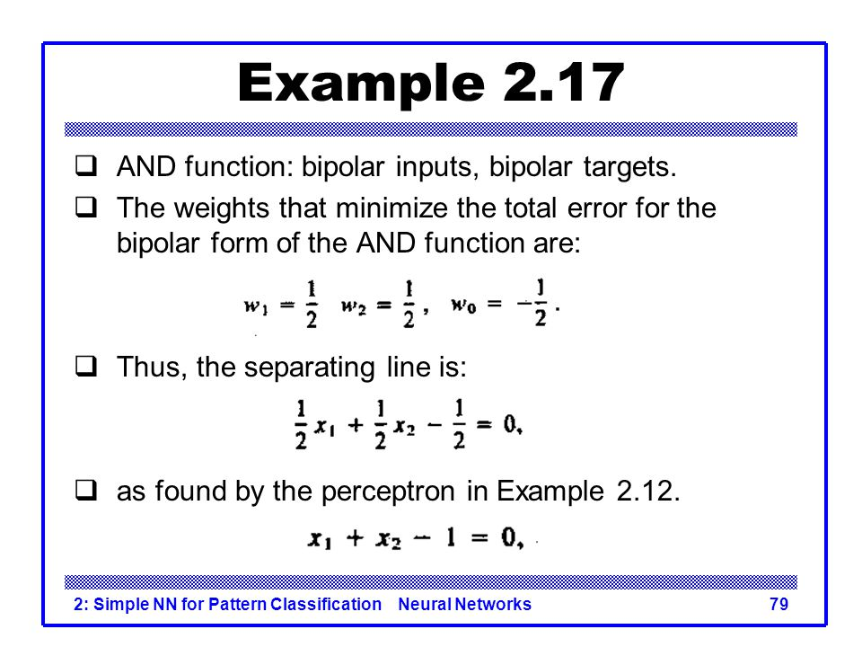Example 2.17 AND function: bipolar inputs, bipolar targets.