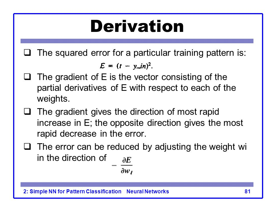 Derivation The squared error for a particular training pattern is: