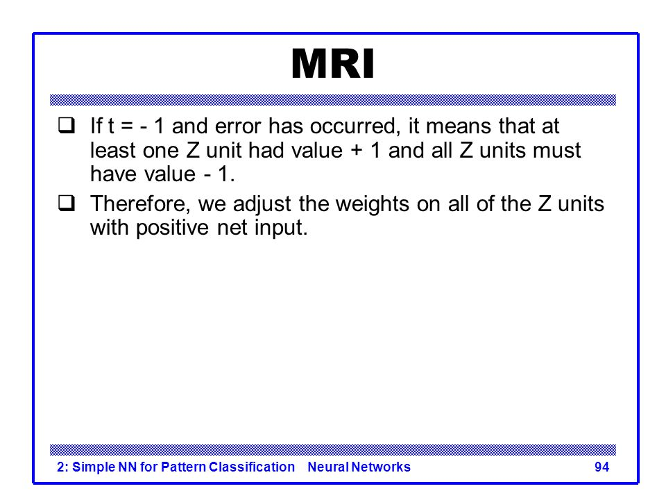 MRI If t = - 1 and error has occurred, it means that at least one Z unit had value + 1 and all Z units must have value - 1.
