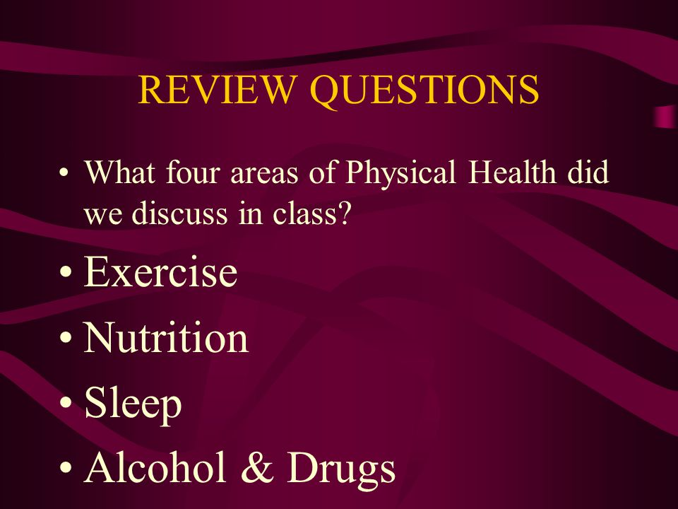 Exercise Nutrition Sleep Alcohol & Drugs REVIEW QUESTIONS