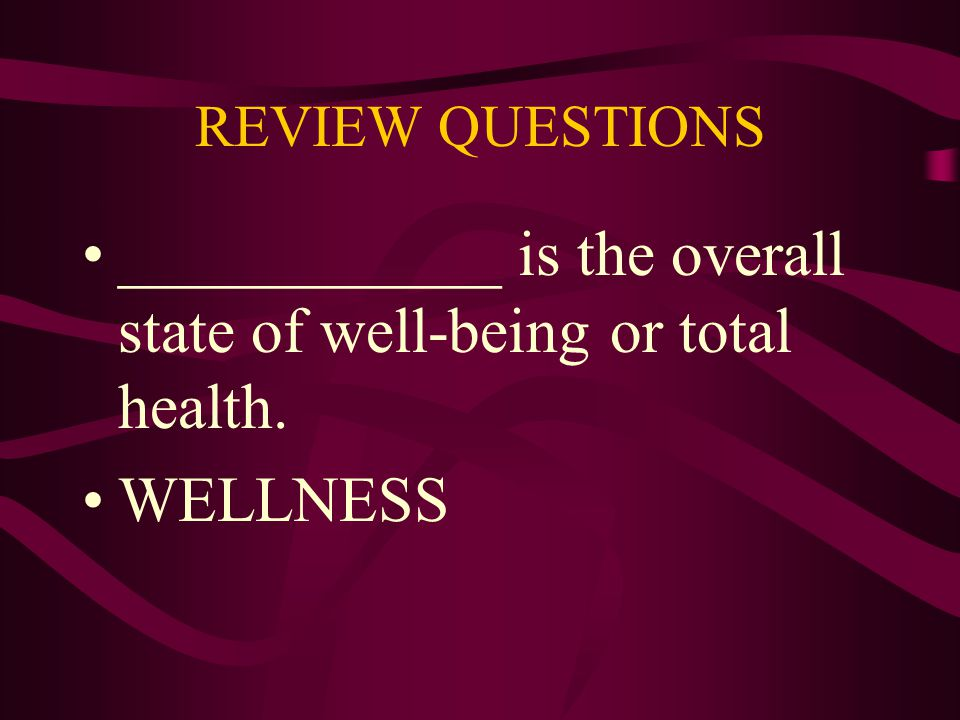____________ is the overall state of well-being or total health.