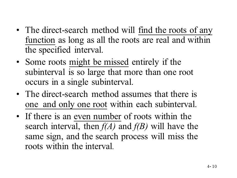 The direct-search method will find the roots of any function as long as all the roots are real and within the specified interval.