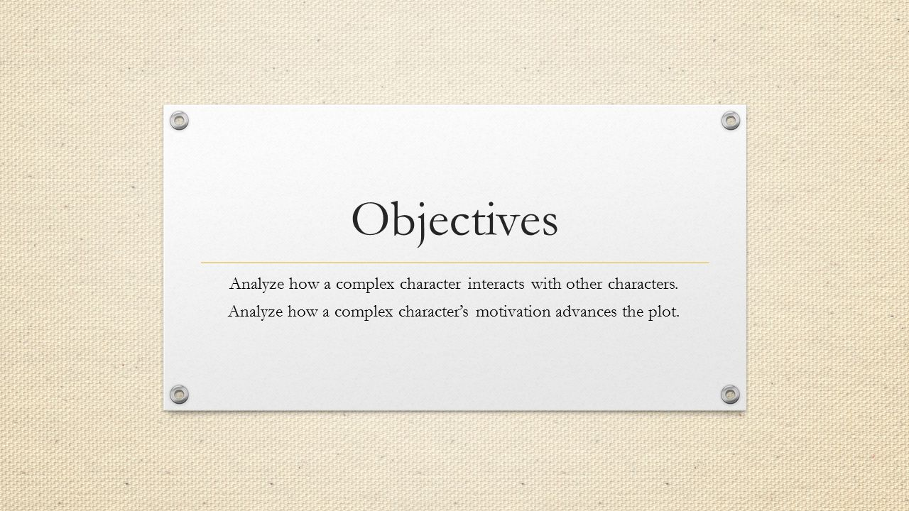Objectives Analyze how a complex character interacts with other characters.