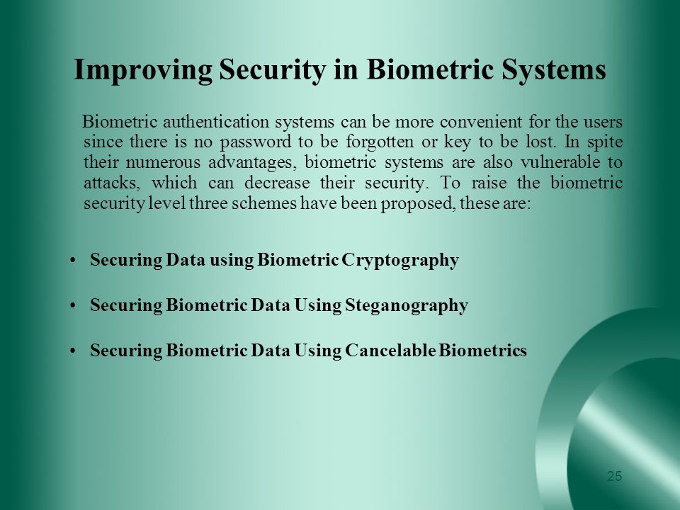 Improving Security in Biometric Systems