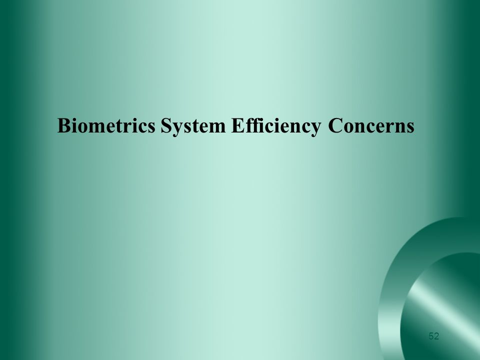 Biometrics System Efficiency Concerns