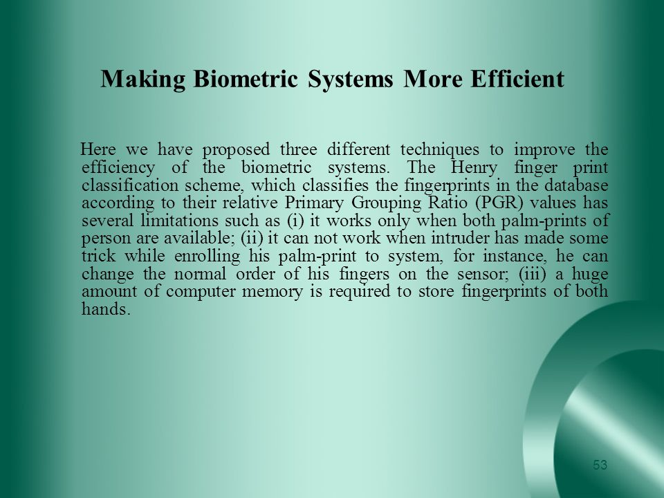 Making Biometric Systems More Efficient