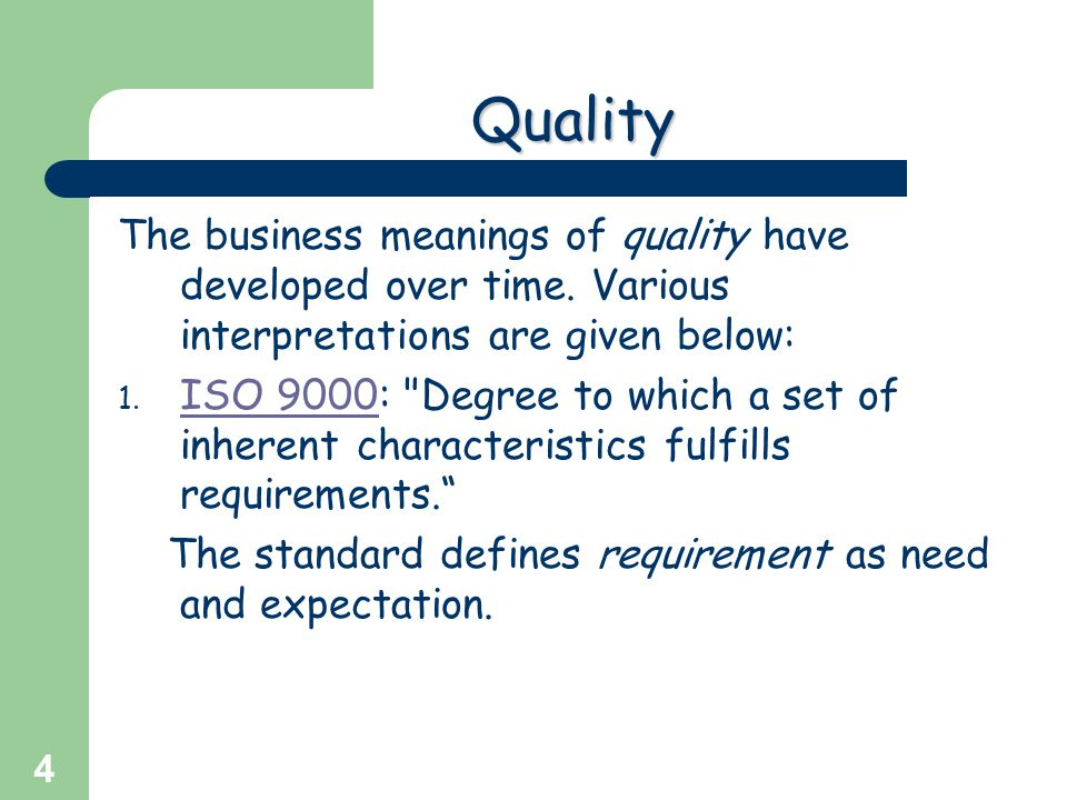 Quality The business meanings of quality have developed over time. Various interpretations are given below: