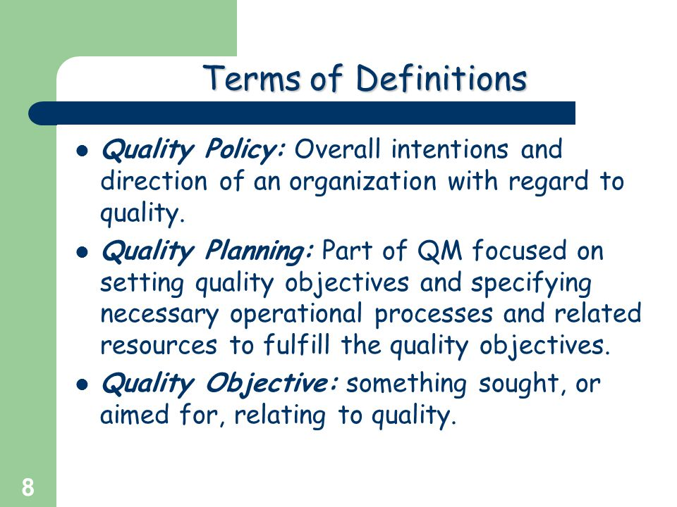 Terms of Definitions Quality Policy: Overall intentions and direction of an organization with regard to quality.