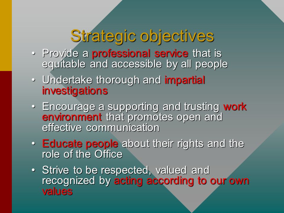 Strategic objectivesProvide a professional service that is equitable and accessible by all people. Undertake thorough and impartial investigations.