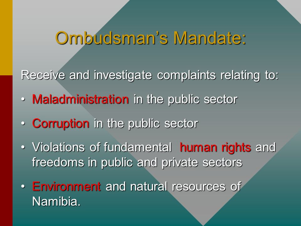 Ombudsman's Mandate: Receive and investigate complaints relating to: