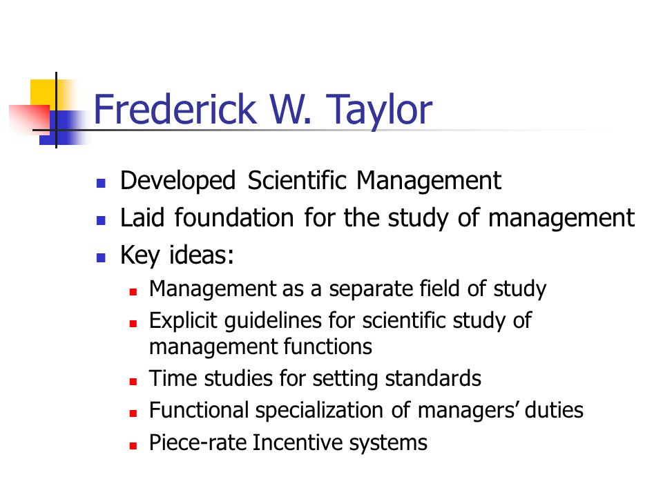 Frederick W. Taylor Developed Scientific Management