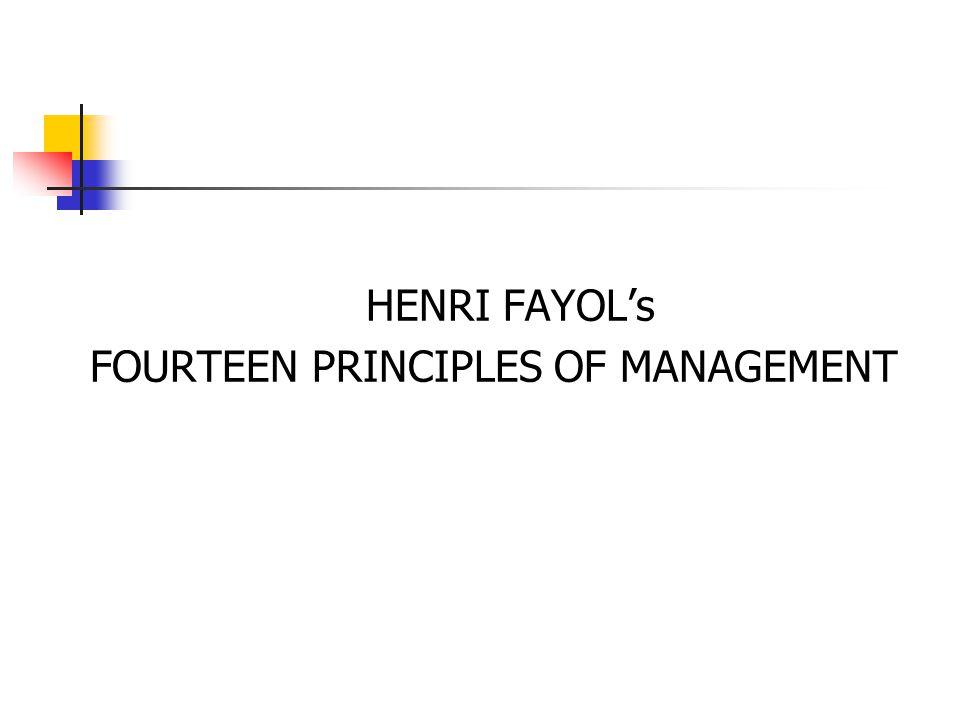 HENRI FAYOL's FOURTEEN PRINCIPLES OF MANAGEMENT